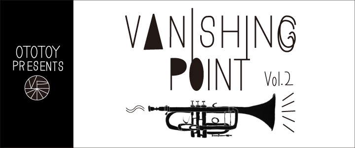 OTOTOY presents VANISHING POINT Vol.2開催!