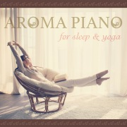 AROMA PIANO for sleep & yoga