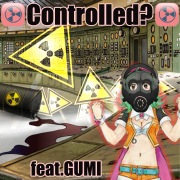 Controlled? feat.GUMI