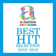 a-nation BEST HIT SELECTION -2002~2016-
