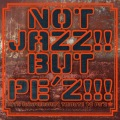 NOT JAZZ!! BUT PE'Z!!! -10TH ANNIVERSARY TRIBUTE TO PE'Z-
