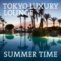 TOKYO LUXURY LOUNGE SUMMER TIME SPECIAL EDITION
