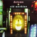 Dotama & Old Machine