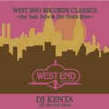 WEST END RECORDS CLASSICS -THE SUN SETS & THE STARS RISE- MIXED BY DJ KENTA (ZZ PRODUCTION)