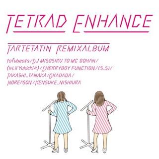 TETRAD ENHANCE ~ tartetatin remix album ~