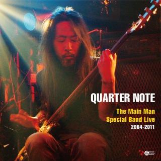 「QUARTER NOTE」 - The Main Man Special Band Live 2004-2011