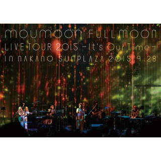 moumoon FULLMOON LIVE TOUR 2015 〜It's Our Time〜 IN NAKANO SUNPLAZA 2015.9.28(ハイレゾ)
