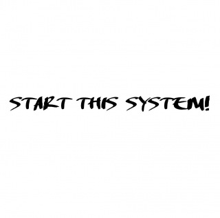 START THIS SYSTEM!