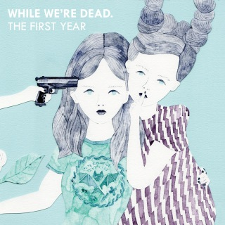 While We're Dead The First Year