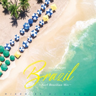 ISLAND CAFE meets Brazil -Surf Brazilian Mix- mixed by DJ HASEBE