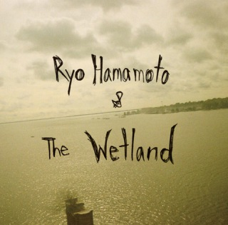 Ryo Hamamoto & The Wetland