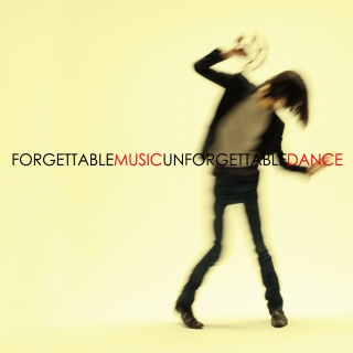 FORGETTABLE MUSIC UNFORGETTABLE DANCE
