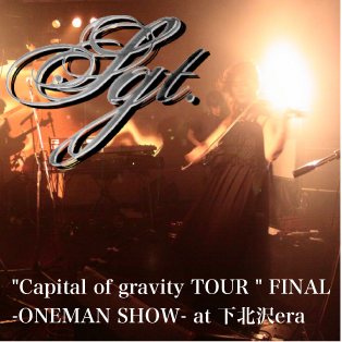 Capital of gravity TOUR  FINAL -ONEMAN SHOW-@下北沢era(24bit/48kHz)