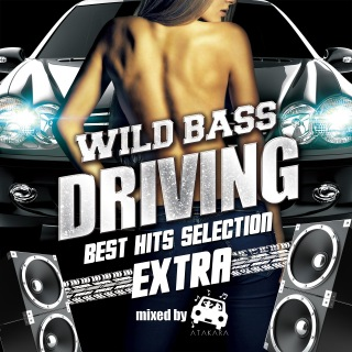 WILD BASS DRIVING -BEST HITS SELECTION EXTRA- mixed by #ATAKARA