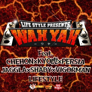 WAH YAH -ワヤ- (feat. CHEHON, KYO虎, PERSIA, JAGGLA, SHADY & VIGORMAN)