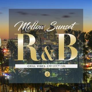 Mellow Sunset R&B 2 - チル ヴァイブス コレクション