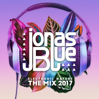 Jonas Blue: Electronic Nature - The Mix 2017