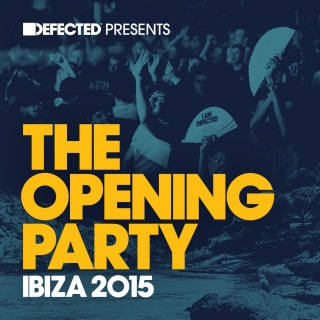 Defected Presents The Opening Party Ibiza 2015