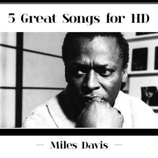 5 Great Songs For HD (Miles Davis Edition)