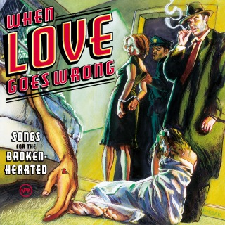 When Love Goes Wrong: Songs For The Broken-Hearted