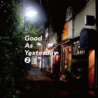 Good As Yesterday ❷