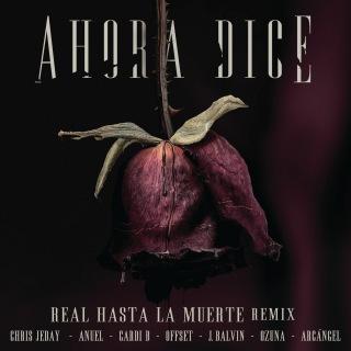 Ahora Dice (Real Hasta La Muerte Remix) feat. Cardi B, Offset, Anuel, Arcangel