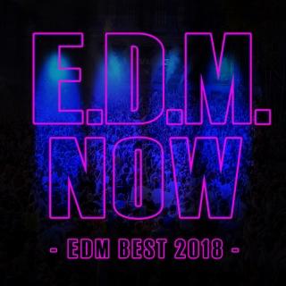 E.D.M. NOW - EDM BEST 2018 -
