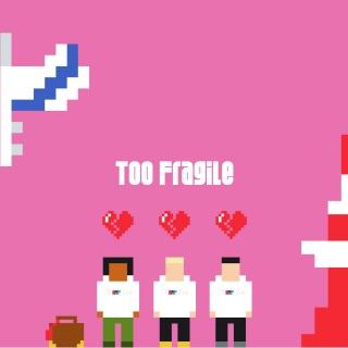 Too Fragile