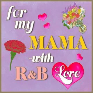 for my MAMA-with R&B Love