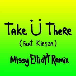 Take Ü There (feat. Kiesza) [Missy Elliott Remix]