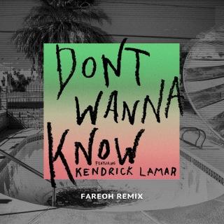 Don't Wanna Know (Fareoh Remix) feat. Kendrick Lamar