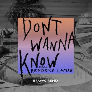 Don't Wanna Know (BRAVVO Remix) feat. Kendrick Lamar