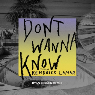Don't Wanna Know (Ryan Riback Remix) feat. Kendrick Lamar