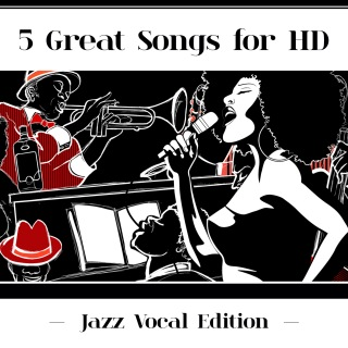 5 Great Songs For HD (Jazz Vocal Edition)