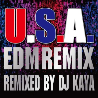 U.S.A.EDM Remix (Remixed by DJ KAYA)