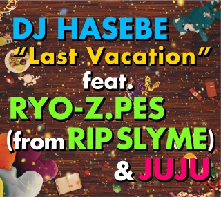 Last Vacation feat. RYO-Z.PES (from RIP SLYME) & JUJU