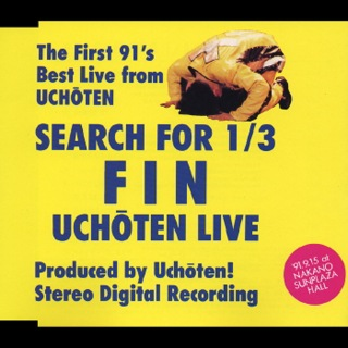 SEARCH FOR 1/3 FIN UCHOTEN LIVE