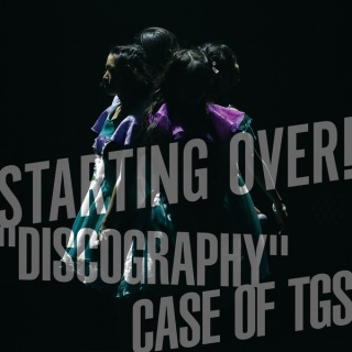 "STARTING OVER! ""DISCOGRAPHY"" CASE OF TGS"