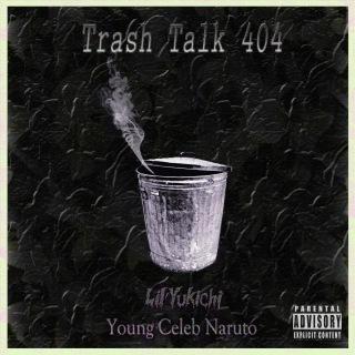Trash Talk 404 (feat. Young Celeb Naruto)
