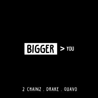 Bigger Than You feat. Drake, Quavo
