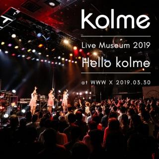 kolme Live Museum 2019 〜Hello kolme〜 (WWW X 2019.03.30)