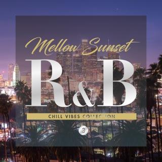 Mellow Sunset R&B 3 - チル ヴァイブス コレクション