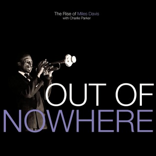 Out Of Nowhere: The Rise Of Miles Davis