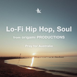 Lo-Fi Hip Hop, Soul from origami PRODUCTIONS -Pray for Australia-