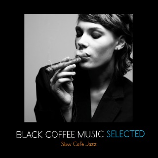 Black Coffee Music Selected - Slow Cafe Jazz