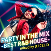 Party In The Mix -Best R&B House-Mixed by DJ Celly