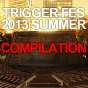 TRIGGER FES 2013 SUMMER COMPILATION