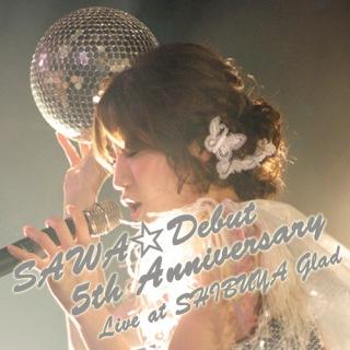 SAWA☆Debut 5th Anniversary Live at SHIBUYA Glad (DSD 5.6MHz+mp3 ver.)