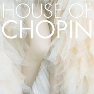 HOUSE OF CHOPIN