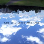 Who will leave this land